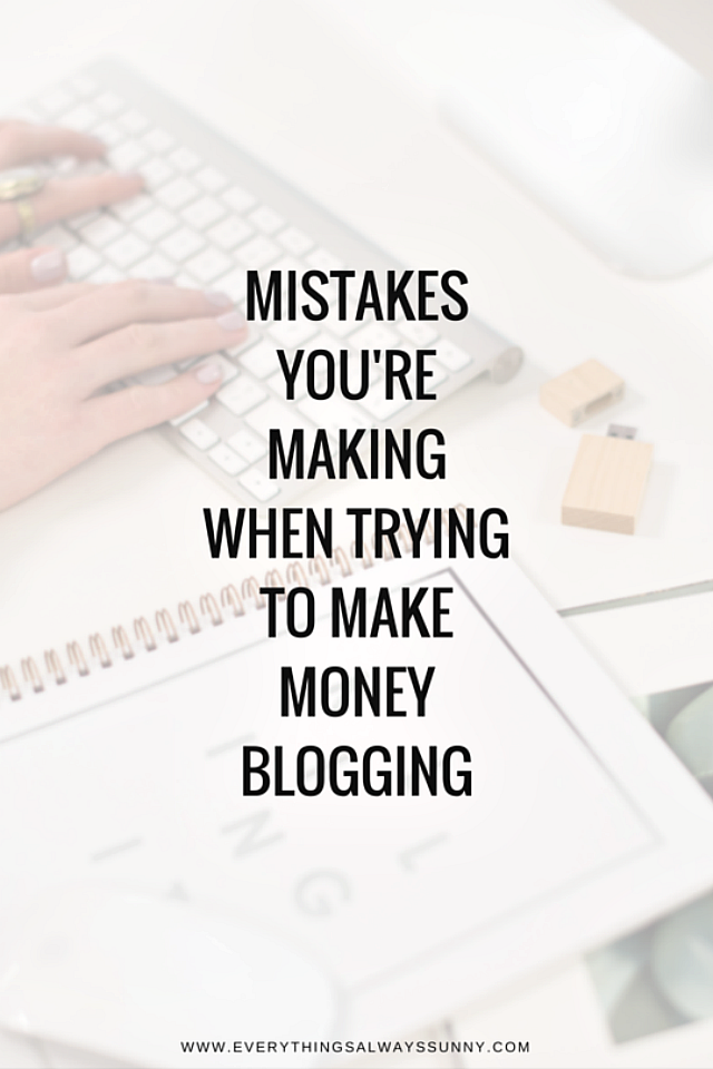 Mistakes You're Making When Trying to Make Money Blogging